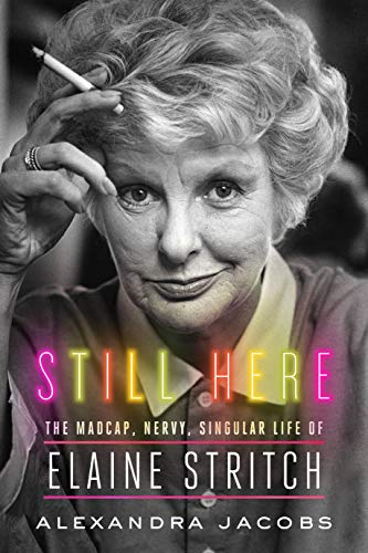 The cover of Still Here: The Madcap, Nervy, Singular Life of Elaine Stritch