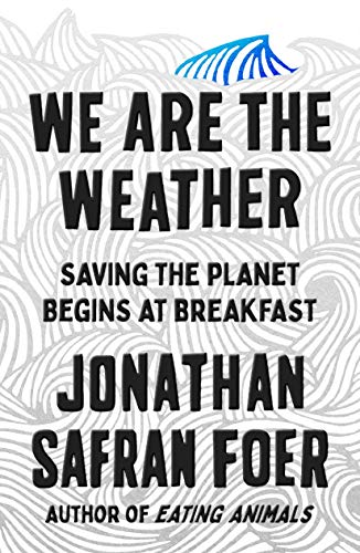 The cover of We Are the Weather: Saving the Planet Begins at Breakfast