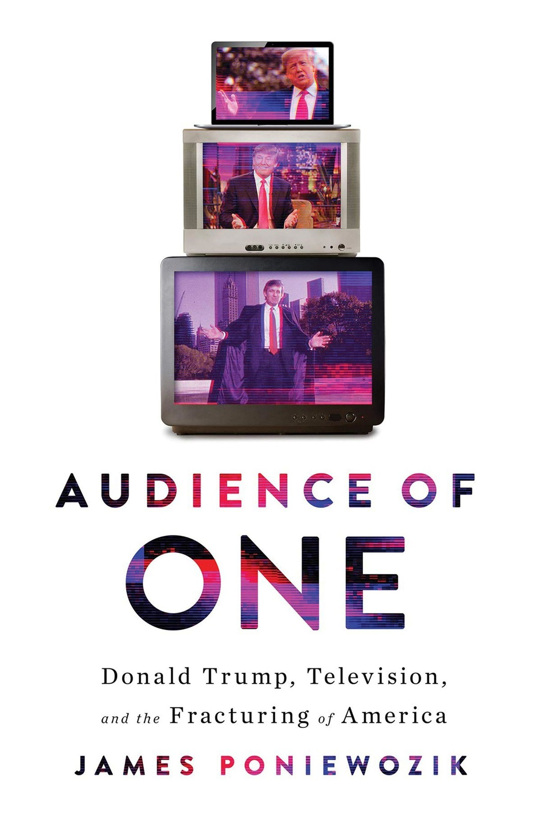 The cover of Audience of One: Donald Trump, Television, and the Fracturing of America