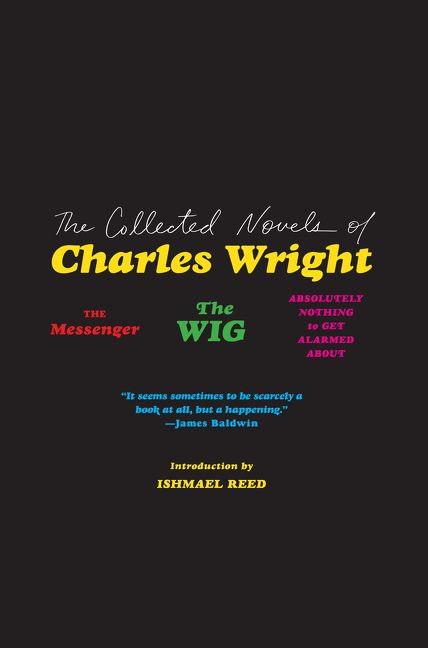 The cover of The Collected Novels of Charles Wright: The Messenger, The Wig, and Absolutely Nothing to Get Alarmed About