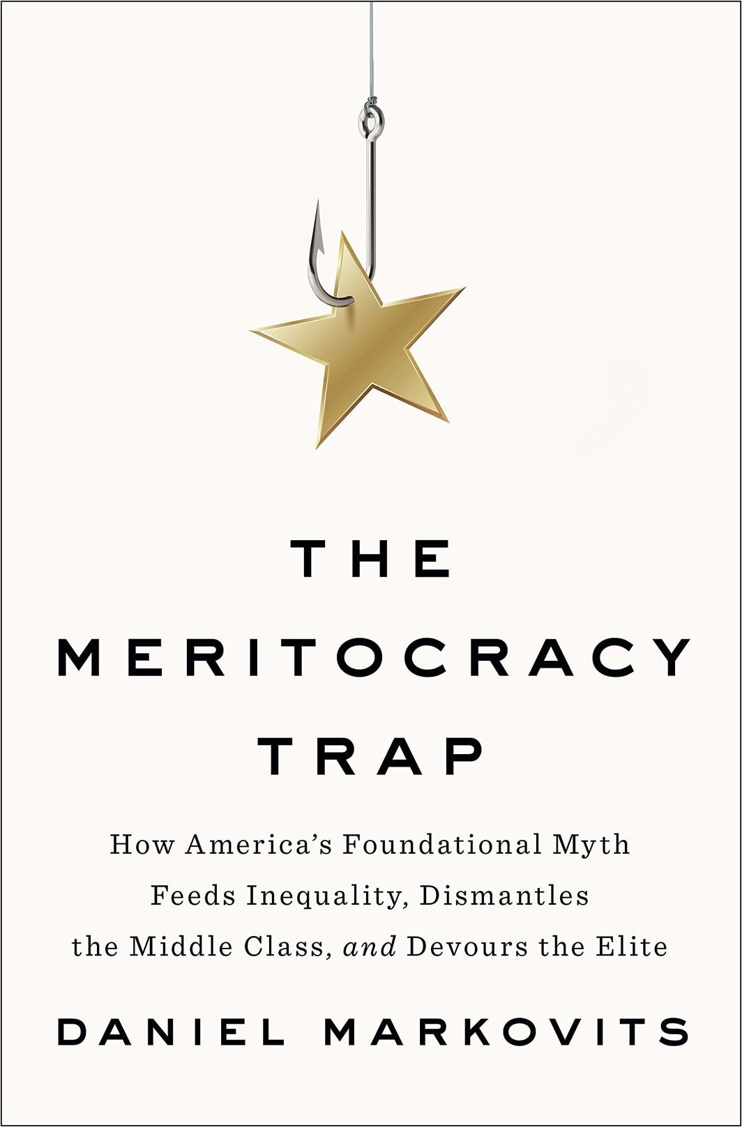 The cover of The Meritocracy Trap: How America's Foundational Myth Feeds Inequality, Dismantles the Middle Class, and Devours the Elite