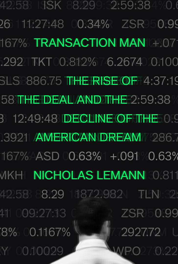 The cover of Transaction Man: The Rise of the Deal and the Decline of the American Dream