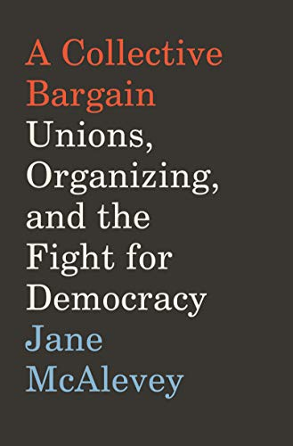 The cover of A Collective Bargain: Unions, Organizing, and the Fight for Democracy
