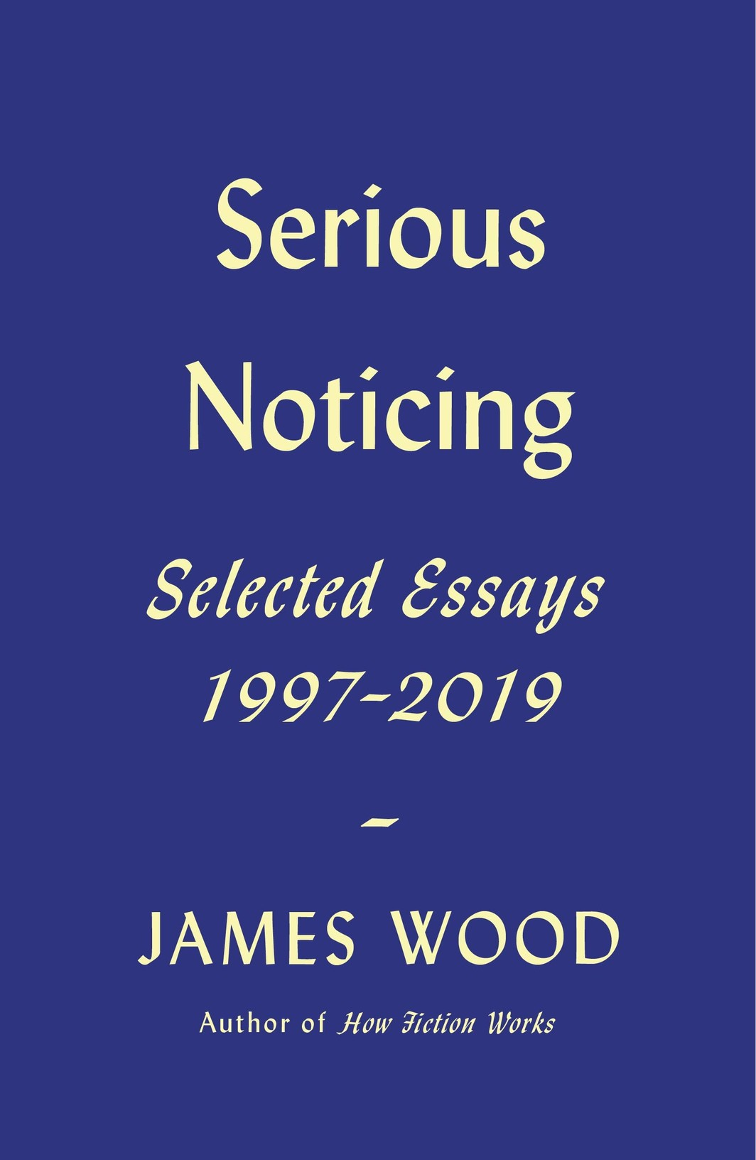 The cover of Serious Noticing: Selected Essays, 1997-2019