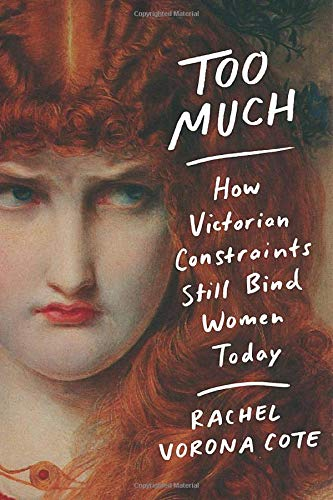 The cover of Too Much: How Victorian Constraints Still Bind Women Today
