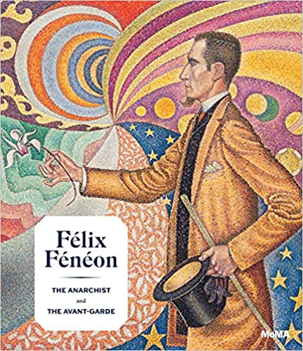The cover of FÉLIX FÉNÉON: THE ANARCHIST AND THE AVANT-GARDE