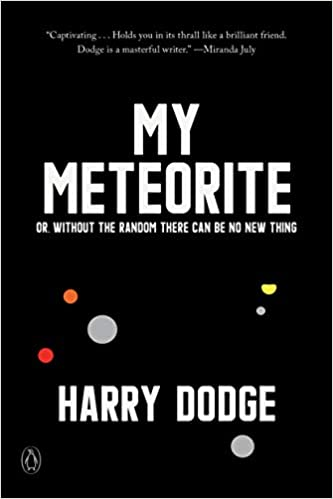 The cover of MY METEORITE: OR, WITHOUT THE RANDOM THERE CAN BE NO NEW THING