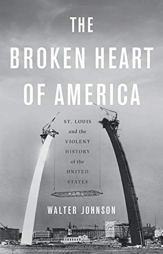 The cover of The Broken Heart of America: St. Louis and the Violent History of the United States