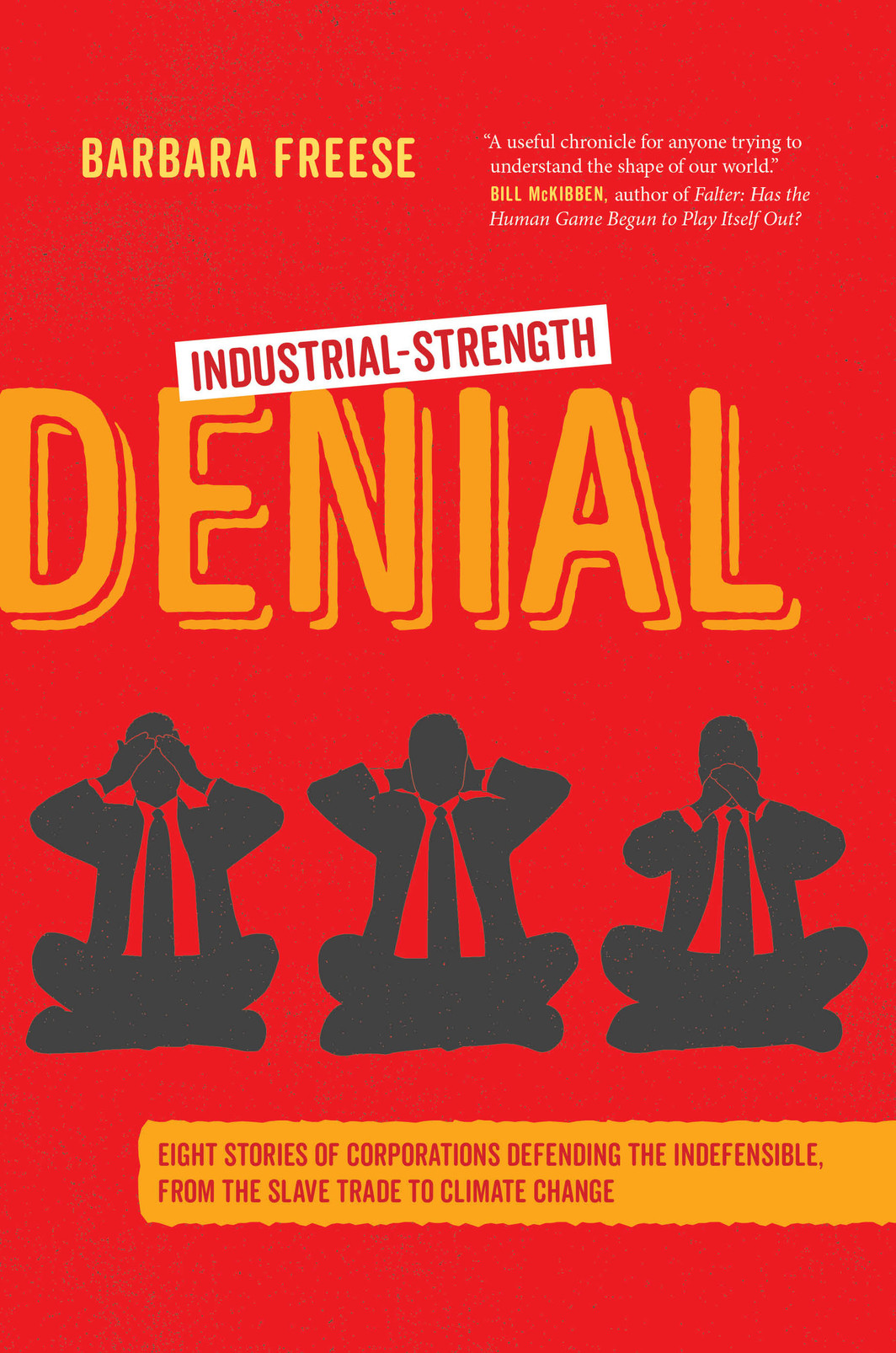The cover of Industrial-Strength Denial: Eight Stories of Corporations Defending the Indefensible, from the Slave Trade to Climate Change