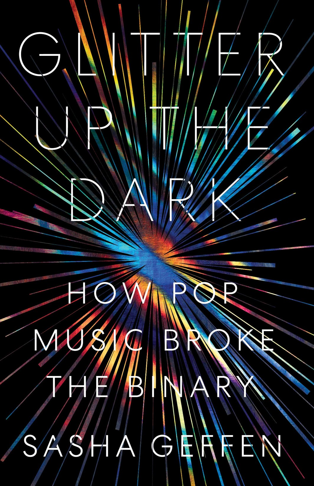 The cover of Glitter Up the Dark: How Pop Music Broke the Binary