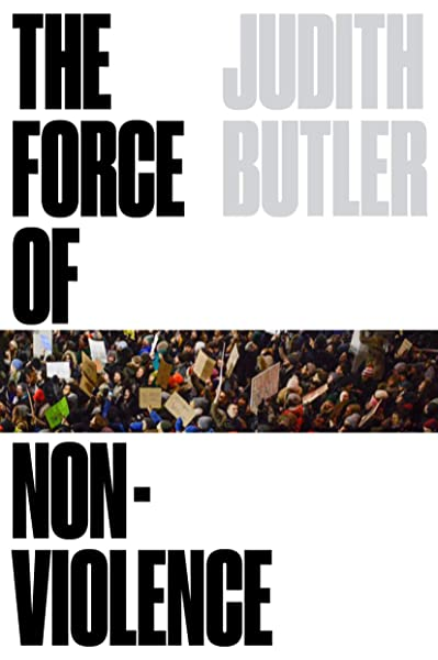 The cover of The Force of Nonviolence: An Ethico-Political Bind