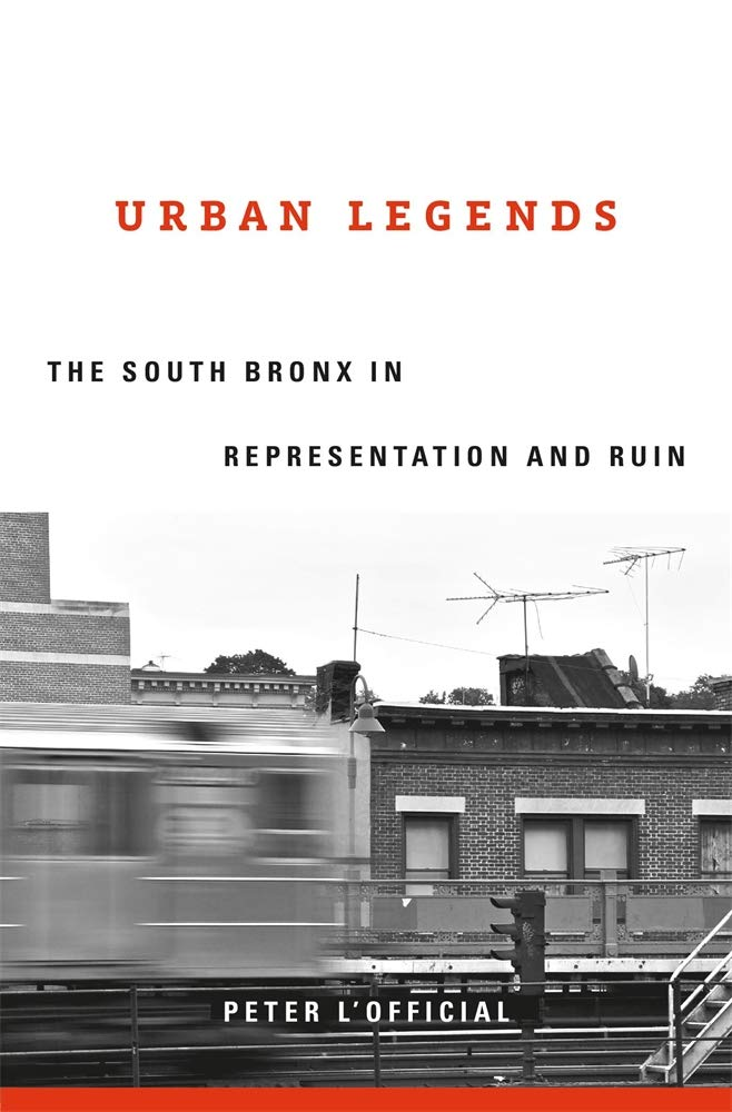 The cover of Urban Legends: The South Bronx in Representation and Ruin