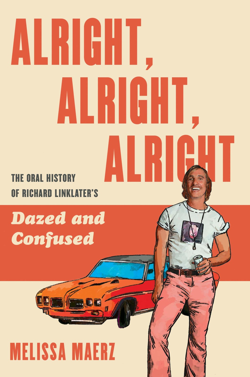 The cover of Alright, Alright, Alright: The Oral History of Richard Linklater's Dazed and Confused