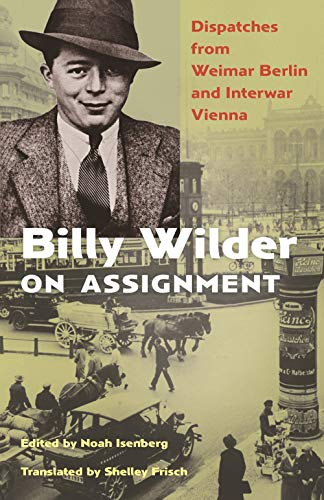 The cover of Billy Wilder on Assignment: Dispatches from Weimar Berlin and Interwar Vienna
