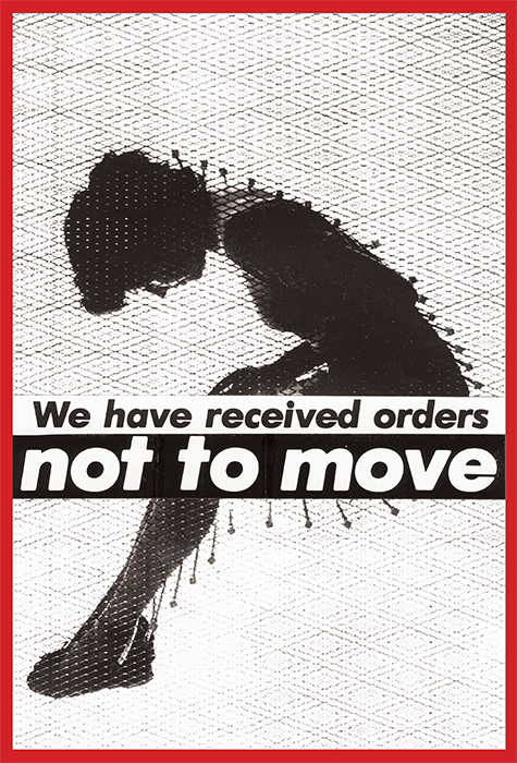 "Barbara Kruger, Untitled (We have received orders not to move), 1982, photograph in artist's frame, 69 3/4 × 47 1/2"". © Barbara Kruger, Courtesy Mary Boone Gallery, New York."