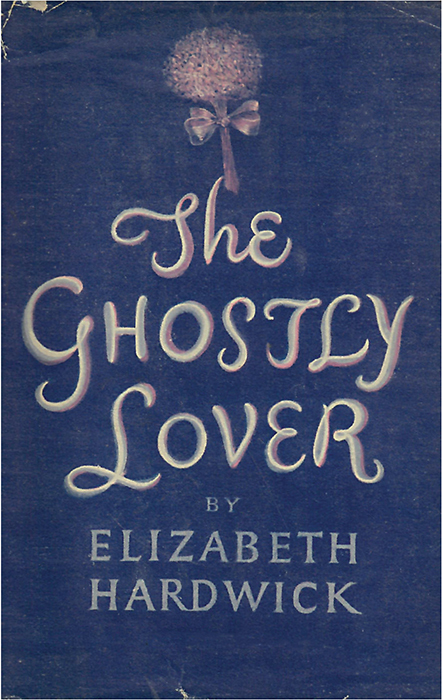 Cover from the first edition of Elizabeth Hardwick's The Ghostly Lover, 1945. Courtesy David Albert/ABE Books.